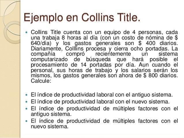 Ejemplo en Collins Title.   Collins Title cuenta con un equipo de 4 personas, cada    una trabaja 8 horas al día (con un ...