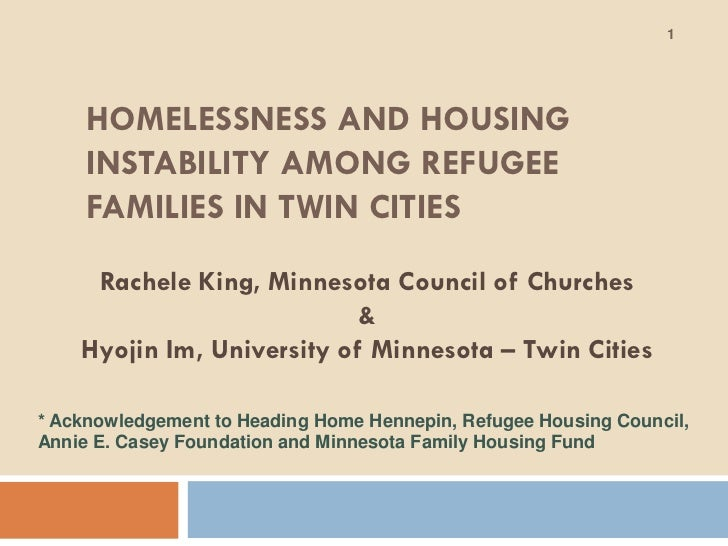 1     HOMELESSNESS AND HOUSING     INSTABILITY AMONG REFUGEE     FAMILIES IN TWIN CITIES     Rachele King, Minnesota Counc...