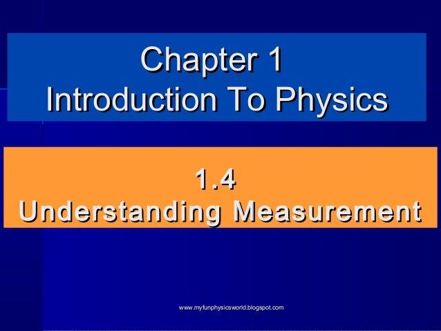 Chapter 1 Introduction To Physics           1.4Understanding Measurement         www.myfunphysicsworld.blogspot.com
