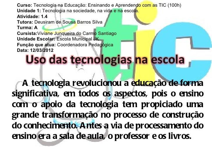 Curso: Tecnologia na Educação: Ensinando e Aprendendo com as TIC (100h) Unidade 1: Tecnologia na sociedade, na vida e na e...