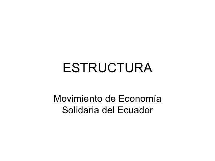 ESTRUCTURA Movimiento de Econom ía Solidaria del Ecuador