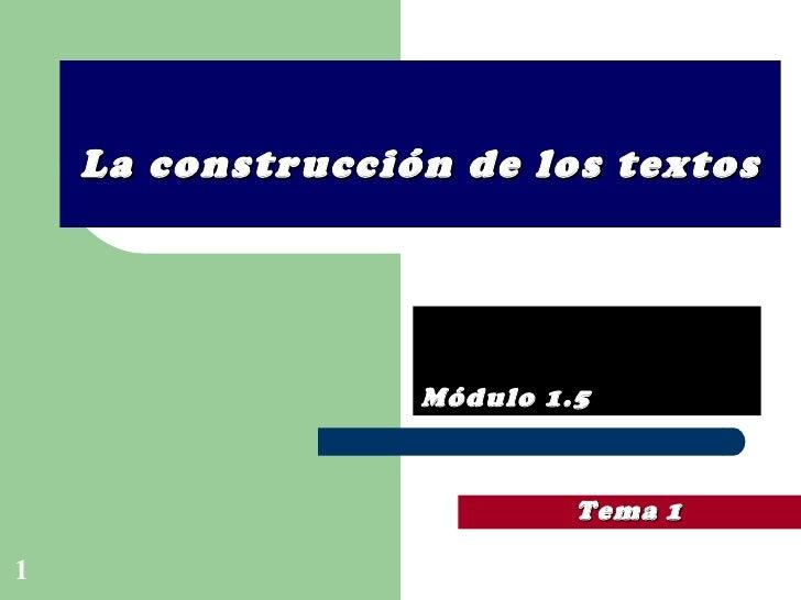 La construcción de los textos Módulo 1.5 Tema   1