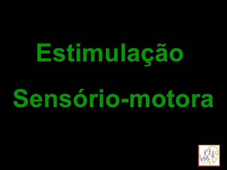 Estimulação  Sensório-motora