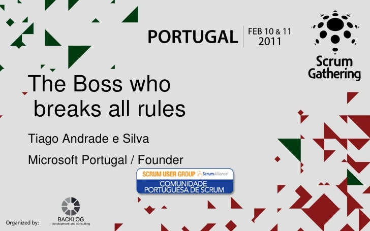The Boss whobreaks all rulesTiago Andrade e SilvaMicrosoft Portugal / Founder