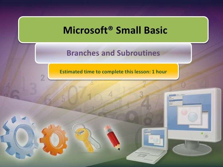Microsoft® Small Basic<br />Branches and Subroutines<br />Estimated time to complete this lesson: 1 hour<br />