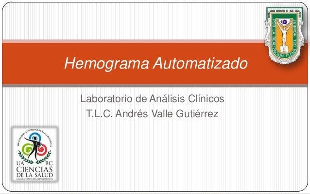 Laboratorio de Análisis ClínicosT.L.C. Andrés Valle GutiérrezHemograma Automatizado