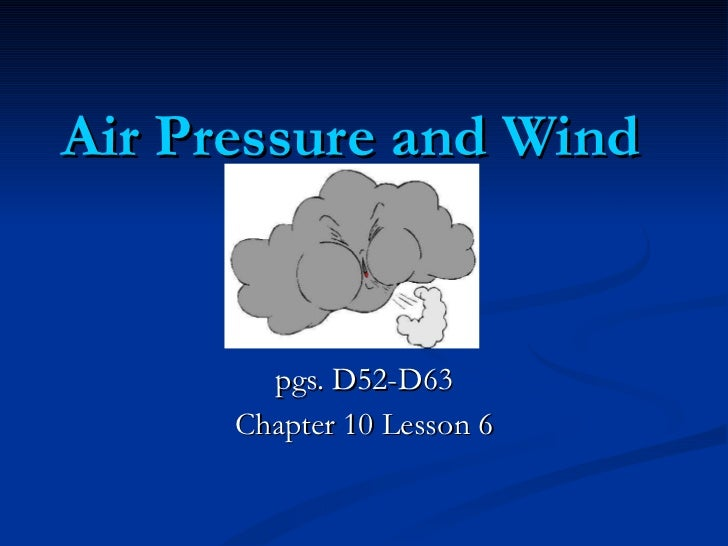 Air Pressure and Wind  pgs. D52-D63 Chapter 10 Lesson 6