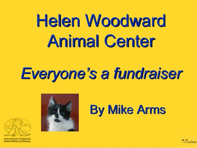 Helen WoodwardHelen Woodward Animal CenterAnimal Center Everyone's a fundraiserEveryone's a fundraiser By Mike ArmsBy Mike...