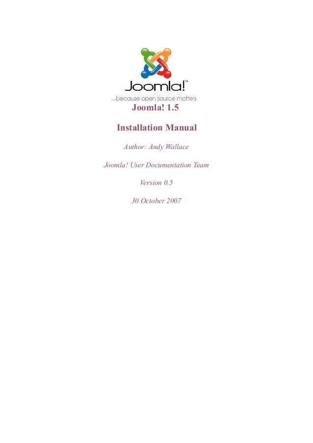 Joomla! 1.5   Installation Manual     Author: Andy WallaceJoomla! User Documentation Team          Version 0.5        30 O...