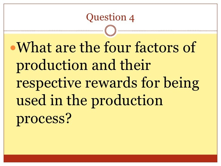 factors of production and their rewards The management team that was hired decided to change how the machine was being made after they analyzed the factors of production 16 people found this helpful in my economics class we analyzed the factors of production to best understand how this product relates to the market.