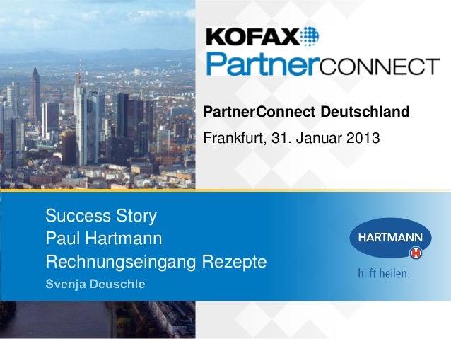PartnerConnect Deutschland                 Frankfurt, 31. Januar 2013Success StoryPaul HartmannRechnungseingang Rezepte