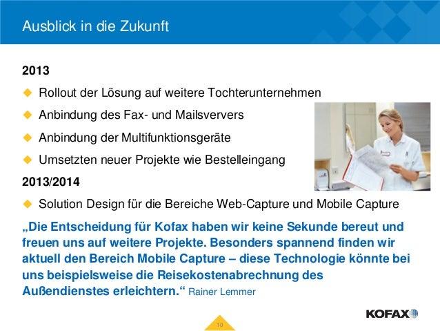Ausblick in die Zukunft2013 Rollout der Lösung auf weitere Tochterunternehmen Anbindung des Fax- und Mailsververs Anbin...