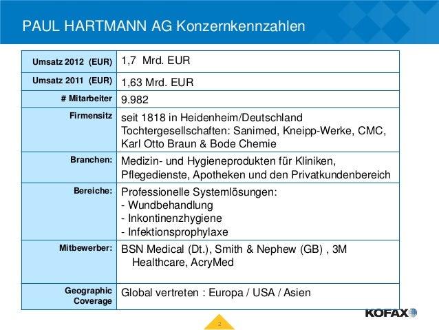 PAUL HARTMANN AG Konzernkennzahlen Umsatz 2012 (EUR)     1,7 Mrd. EUR Umsatz 2011 (EUR)     1,63 Mrd. EUR       # Mitarbei...