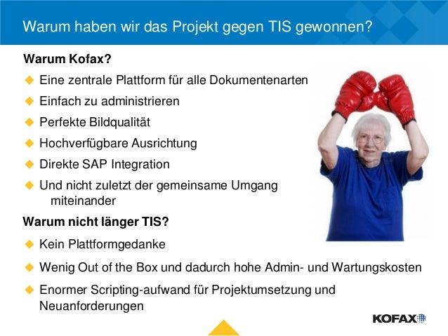 Warum haben wir das Projekt gegen TIS gewonnen?Warum Kofax? Eine zentrale Plattform für alle Dokumentenarten Einfach zu ...