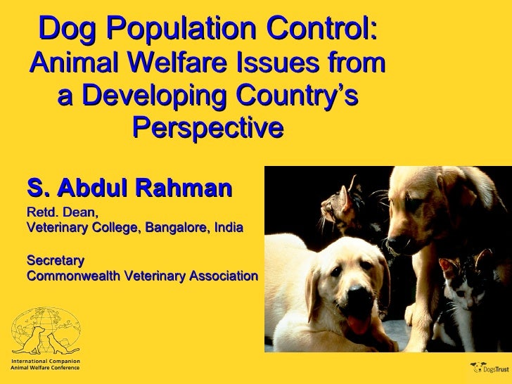 Dog Population Control: Animal Welfare Issues from a Developing Country's Perspective S. Abdul Rahman Retd. Dean, Veterina...