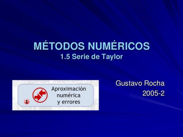 MÉTODOS NUMÉRICOS   1.5 Serie de Taylor                   Gustavo Rocha                          2005-2