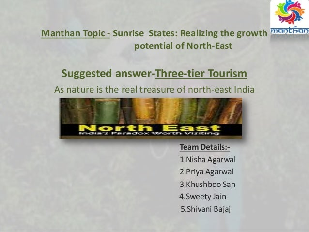 Manthan Topic - Sunrise States: Realizing the growth potential of North-East Suggested answer-Three-tier Tourism As nature...