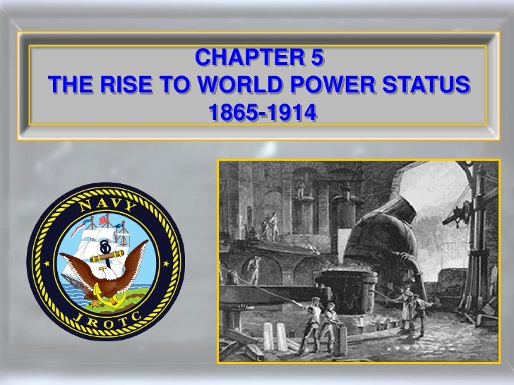 CHAPTER 5 THE RISE TO WORLD POWER STATUS              1865-1914