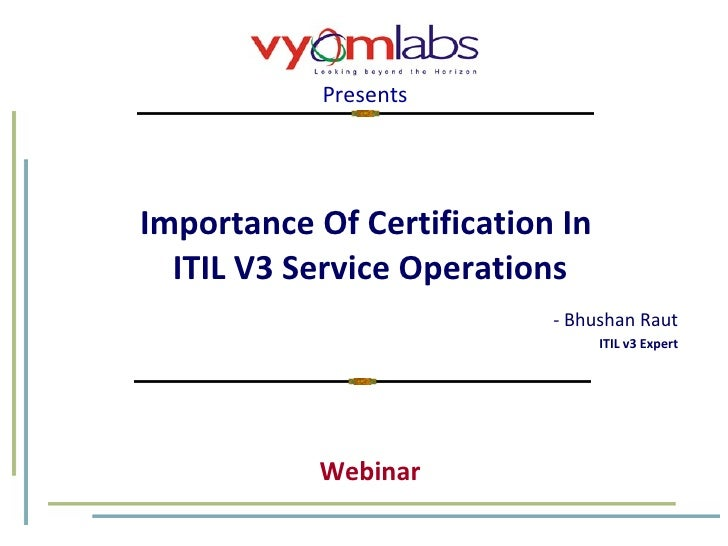 Importance Of Certification In  ITIL V3 Service Operations - Bhushan Raut ITIL v3 Expert Presents Webinar