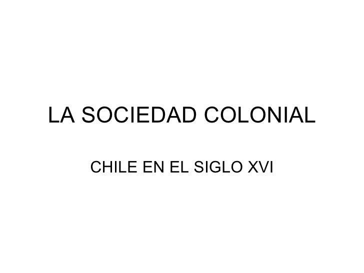 LA SOCIEDAD COLONIAL CHILE EN EL SIGLO XVI