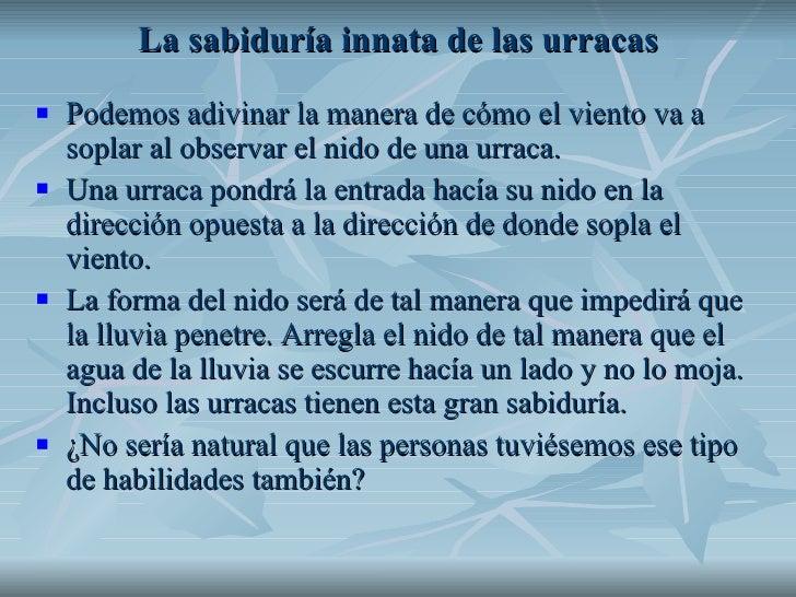 La sabiduría innata de las urracas <ul><li>Podemos adivinar la manera de cómo el viento va a soplar al observar el nido de...