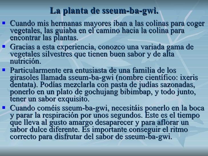 La planta de sseum-ba-gwi. <ul><li>Cuando mis hermanas mayores iban a las colinas para coger vegetales, las guiaba en el c...