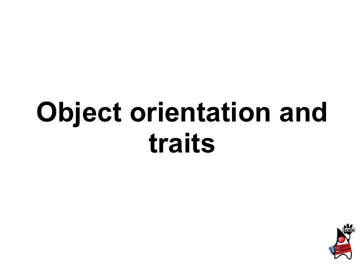 Object orientation and        traits