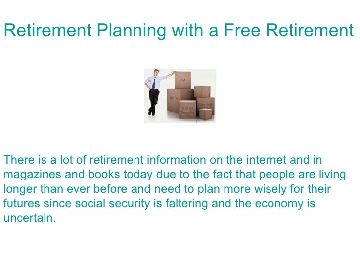 Retirement Planning with a Free Retirement C     There is a lot of retirement information on the internet and in magazines...