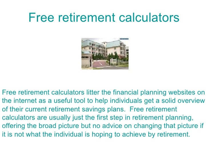 Free retirement calculators     Free retirement calculators litter the financial planning websites on the internet as a us...
