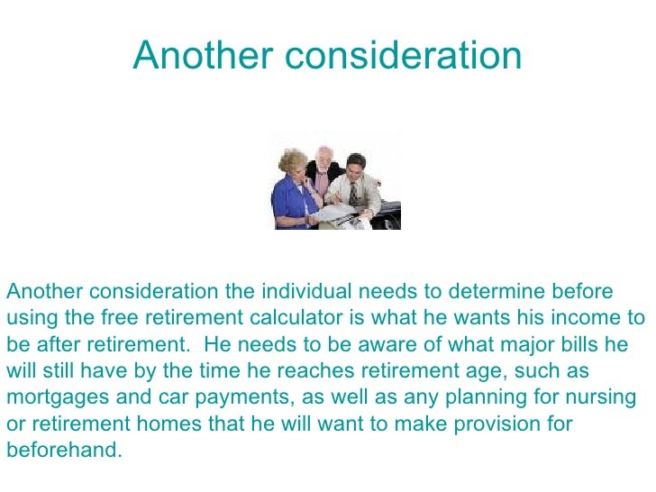 Another consideration     Another consideration the individual needs to determine before using the free retirement calcula...
