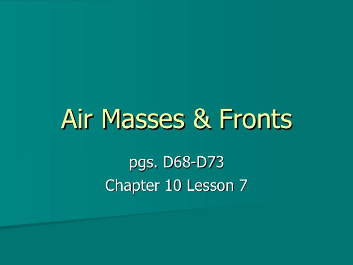 Air Masses & Fronts pgs. D68-D73 Chapter 10 Lesson 7