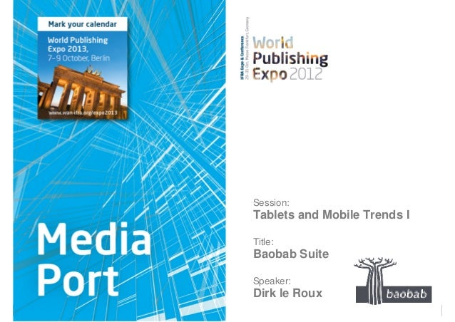 Session:Tablets and Mobile Trends ITitle:Baobab SuiteSpeaker:Dirk le Roux               Afrozaar Confidential and Propriet...