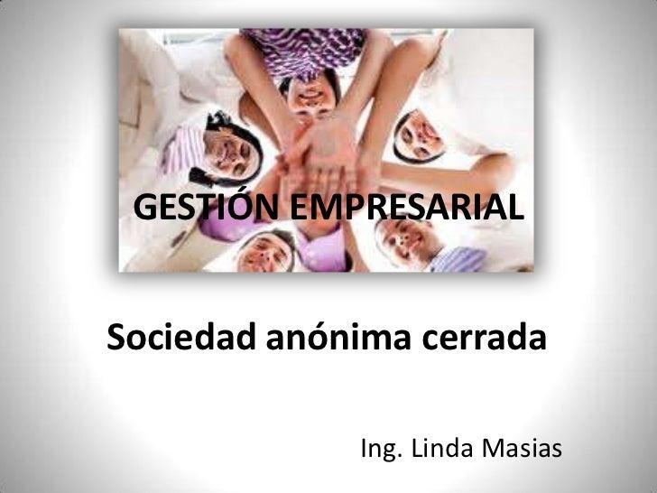GESTIÓN EMPRESARIAL<br />Sociedad anónima cerrada <br />Ing. Linda Masias<br />