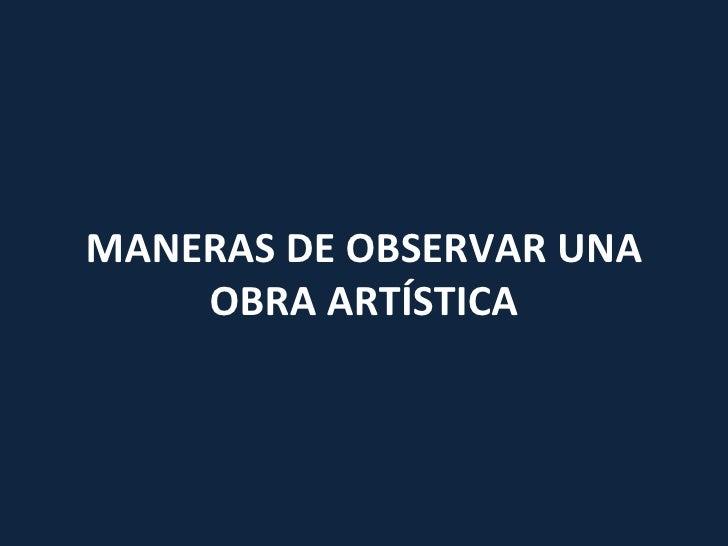 MANERAS DE OBSERVAR UNA OBRA ARTÍSTICA