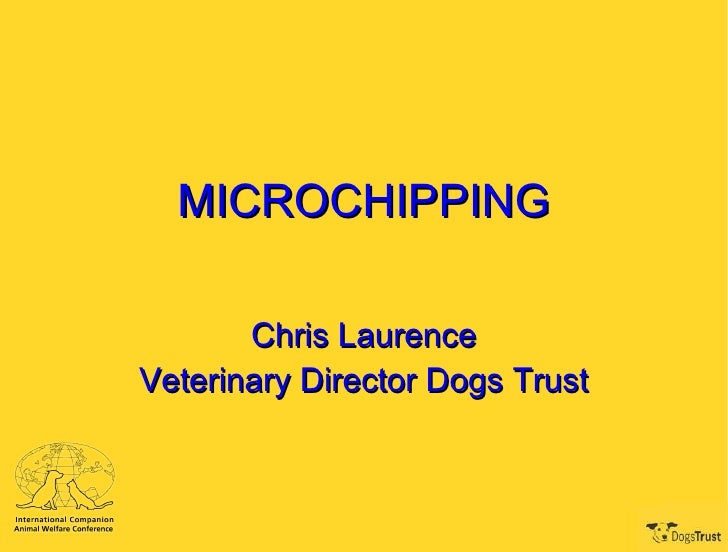MICROCHIPPING Chris Laurence Veterinary Director Dogs Trust