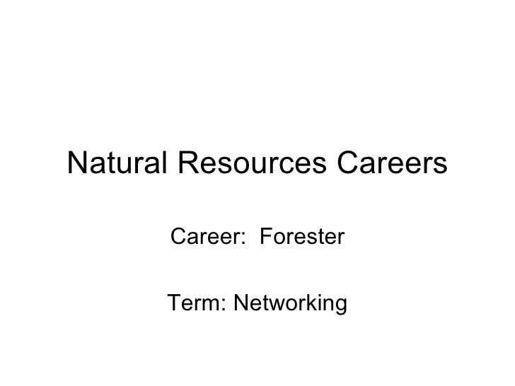 Natural Resources Careers Career:  Forester Term: Networking