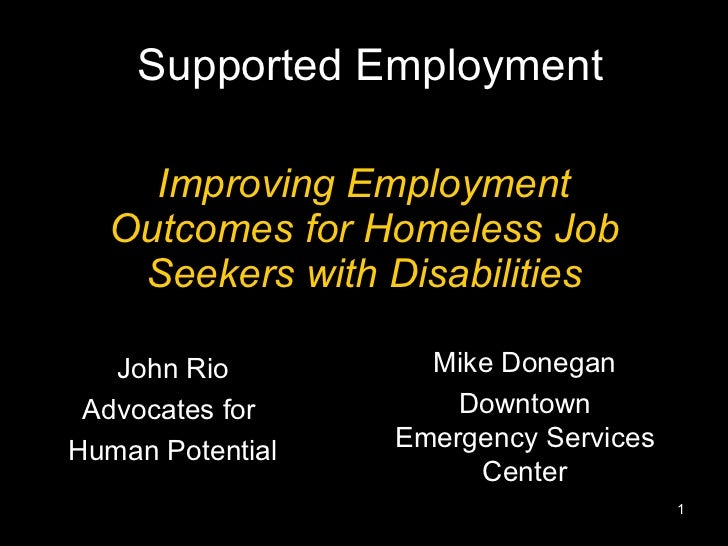 Improving Employment Outcomes for Homeless Job Seekers with Disabilities Supported Employment John Rio Advocates for  Huma...