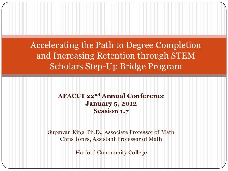 Accelerating the Path to Degree Completion and Increasing Retention through STEM    Scholars Step-Up Bridge Program       ...