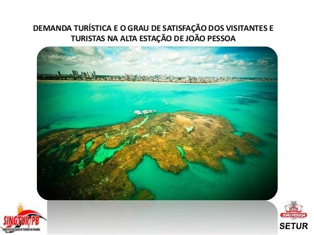 DEMANDA TURÍSTICA E O GRAU DE SATISFAÇÃO DOS VISITANTES E TURISTAS NA ALTA ESTAÇÃO DE JOÃO PESSOA