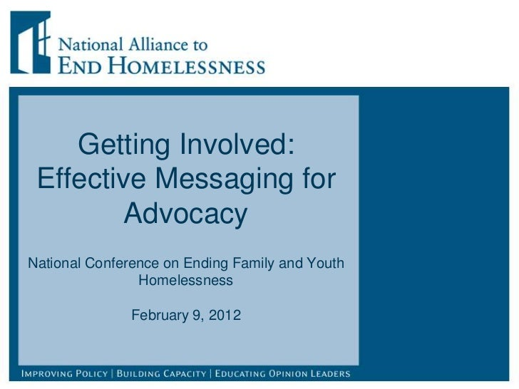 Getting Involved: Effective Messaging for        AdvocacyNational Conference on Ending Family and Youth                Hom...
