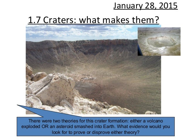 1.7 Craters: what makes them? January 28, 2015 There were two theories for this crater formation: either a volcano explode...