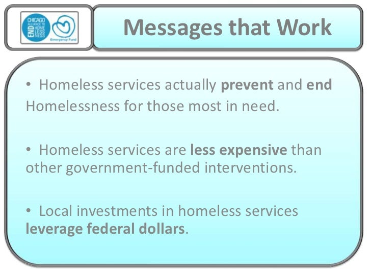 Messages that Work• Homeless services actually prevent and endHomelessness for those most in need.• Homeless services are ...