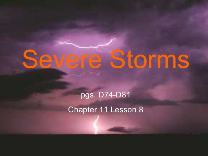 Severe Storms… Lesson 8 Severe Storms pgs. D74-D81 Chapter 11 Lesson 8