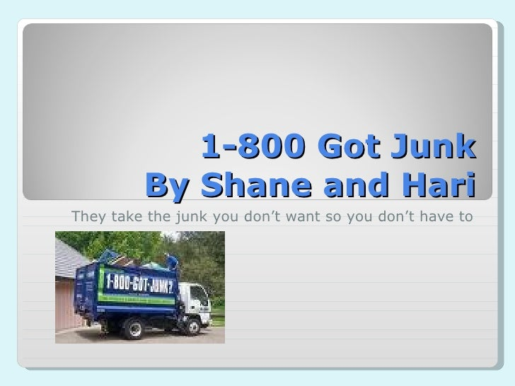 1-800 Got Junk By Shane and Hari They take the junk you don't want so you don't have to