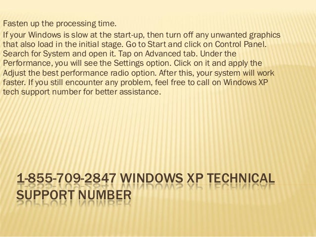 1-855-709-2847 WINDOWS XP TECHNICAL SUPPORT NUMBER  Fasten up the processing time.  If your Windows is slow at the start-u...
