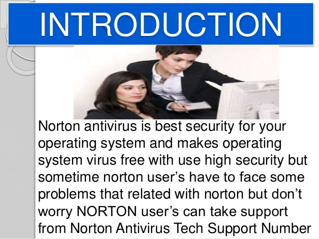INTRODUCTION Norton antivirus is best security for your operating system and makes operating system virus free with use hi...