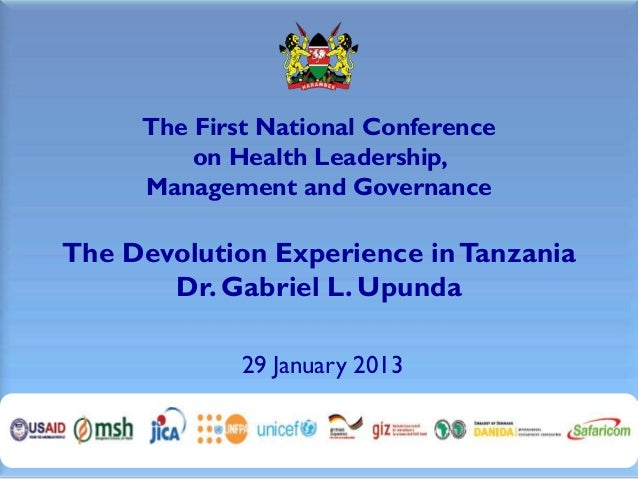 The First National Conference         on Health Leadership,     Management and GovernanceThe Devolution Experience in Tanz...