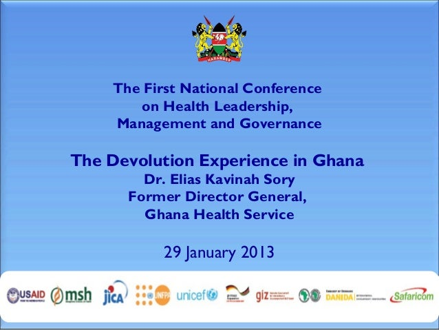 The First National Conference       on Health Leadership,    Management and GovernanceThe Devolution Experience in Ghana  ...
