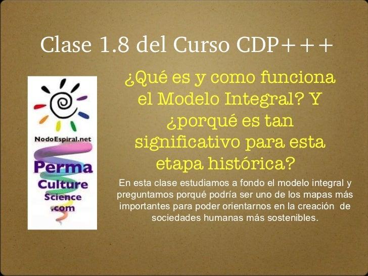 Clase 1.8 del Curso CDP+++ ¿Qué es y como funciona el Modelo Integral? Y ¿porqué es tan significativo para esta etapa hist...