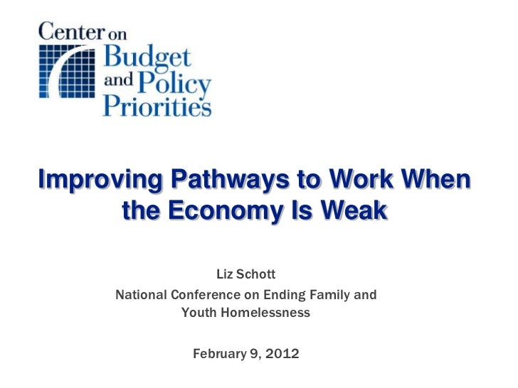 Improving Pathways to Work When      the Economy Is Weak                     Liz Schott     National Conference on Ending ...